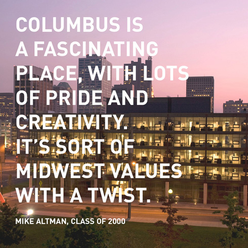 Columbus is a fascinating place, with lots of pride and creativity. It's sort of midwest values with a twist.