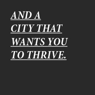 and a city that wants you to thrive text